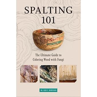 Spalting 101 The Ultimate HowTo Guide to Coloring Wood with Fungi-elokuva, kirjoittanut Dr. Seri C. Robinson