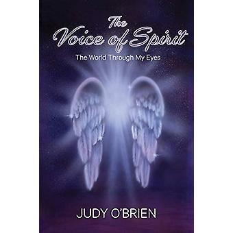 The Voice of Spirit - The World Through My Eyes by Judy O'Brien - 9780