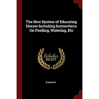 The New System of Educating Horses Including Instructions on Feeding