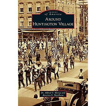 Around Huntington Village by Alfred V Sforza - 9781531667214 Book