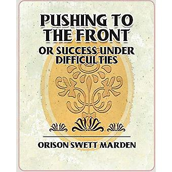 Pushing to the Front or Success Under Difficulties by Orison Swett Ma