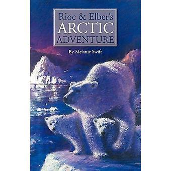 Rioc and Elber's Arctic Adventure by Melanie Swift - 9781845495114 Bo