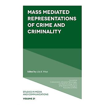 Mass Mediated Representations of Crime and Criminality by Edited by Julie B Wiest