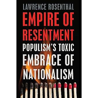 Empire of Resentment Populisms Toxic Embrace of Nationalism