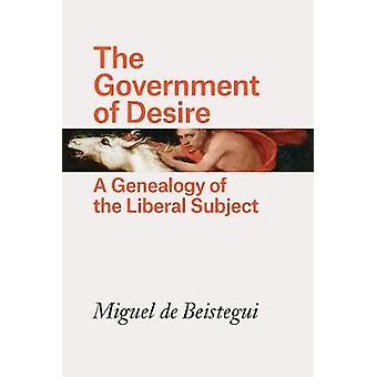 El gobierno del deseo - Una genealogía del tema liberal