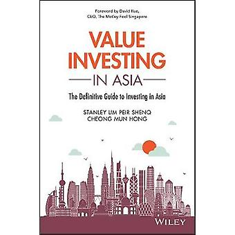 Value Investing in Asia  The Definitive Guide to Investing in Asia by Peir Shenq Stanley Lim & Mun Hong Cheong