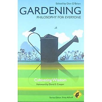 Gardening  Philosophy for Everyone by Series edited by Fritz Allhoff & Foreword by David E Cooper & Edited by Dan O Brien