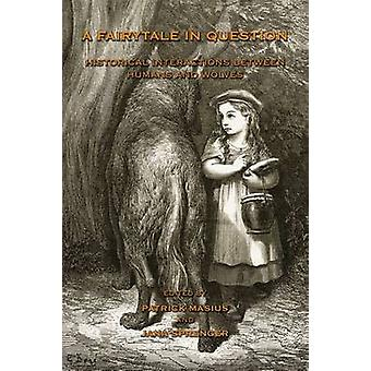 A Fairytale in Question HISTORICAL INTERACTIONS BETWEEN HUMANS AND WOLVES. by Masius & Patrick