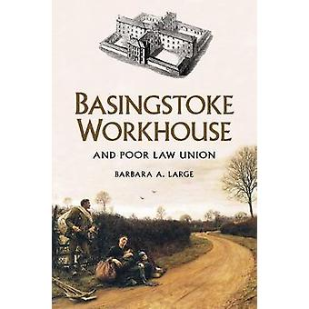 Basingstoke Workhouse  And Poor Law Union by Barbara Large