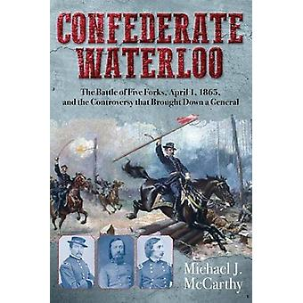 Confederate Waterloo - The Battle of Five Forks - April 1 - 1865 - and