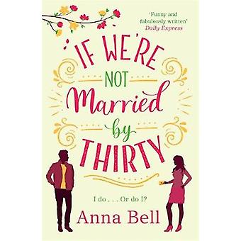 If We're Not Married by Thirty by Anna Bell - 9781785764783 Book