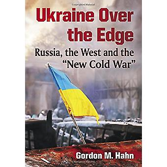 """Ukraine Over the Edge - Russia - the West and the """"""""New Cold"""