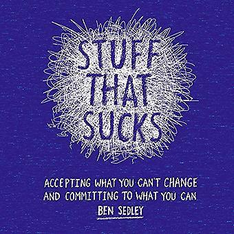 Dingen die zuigt: Accepteren wat u niet kunt wijzigen en plegen van wat je kunt