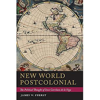 New World Postcolonial: Poliittinen ajatellut Inca Garcilaso de la Vega (Pitt Illuminations)