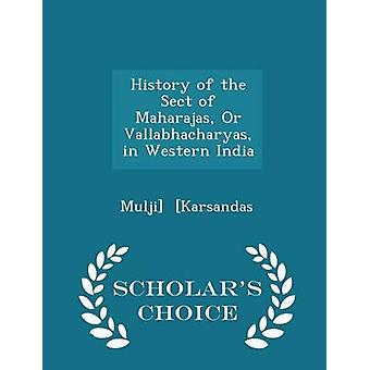 History of the Sect of Maharajas Or Vallabhacharyas in Western India  Scholars Choice Edition by Karsandas & Mulji
