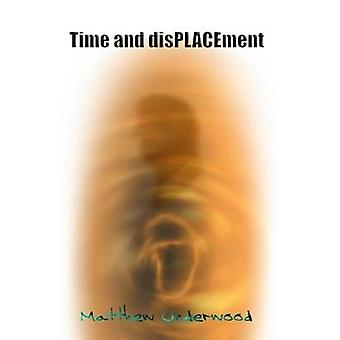 Time and Displacement by Underwood & Matthew