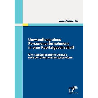 Umwandlung Eines Personenunternehmens in Eine stimmberechtigte von Weissweiler & Verena