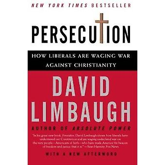 Persecution - How Liberals Are Waging War Against Christianity Book