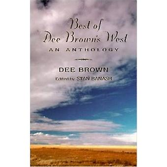 Best of Dee Brown's West - An Anthology by Stan Banash - 9780940666771