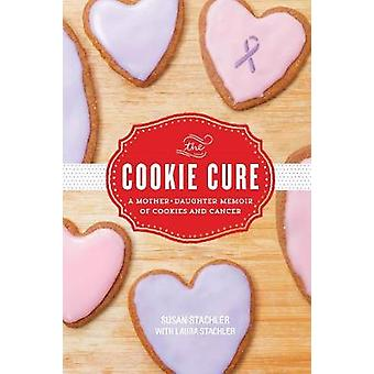 Cookie Cure - A Mother-Daughter Memoir of Cookies and Cancer by Susan