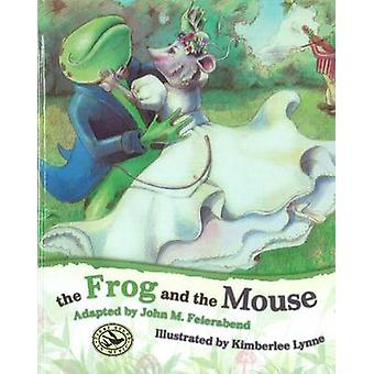 Frog & the Mouse by John M. Feierabend - Kimberlee Lynne - 9781579998
