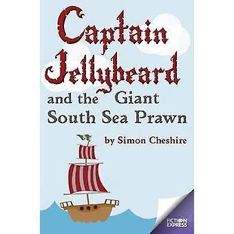 Captain Jellybeard and the Giant South Sea Prawn by Simon Cheshire -