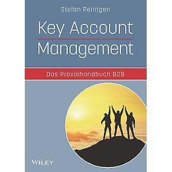 Key Account Management - Das Praxishandbuch B2B by Stefan Reintgen -
