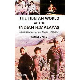 Tibetan World of the Indian Himalayas - An Ethnography of the Garden o