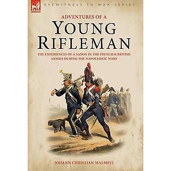 Adventures of a Young Rifleman The Experiences of a Saxon in the French  British Armies During the Napoleonic Wars by Maempel & Johann Christian