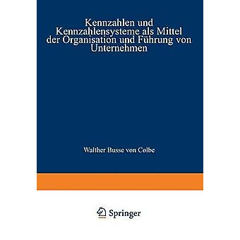 Kennzahlen und Kennzahlensysteme als Mittel der Organisation und Fhrung von Unternehmen by Staehle & Wolfgang H.