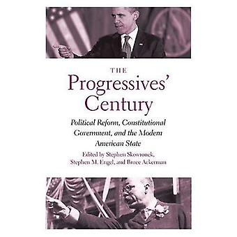 The Progressives' Century:�Political Reform,�Constitutional Government, and�the Modern American State (The�Institution for Social and�Policy Studies)