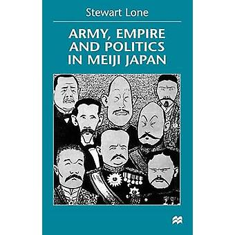 Army Empire and Politics in Meiji Japan by Lone & Stewart Senior Lecturer in East