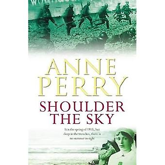 Shoulder the Sky World War I Series Novel 2 by Anne Perry