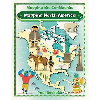 Mapping North America by Rockett & Paul