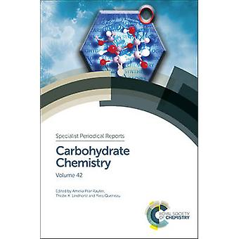 Carbohydrate Chemistry  Volume 42 by Edited by Am lia Pilar Rauter & Edited by Thisbe Lindhorst & Edited by Yves Queneau