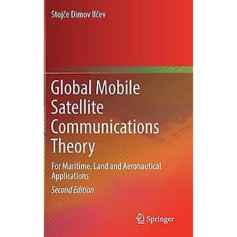 Global Mobile Satellite Communications Theory  For Maritime Land and Aeronautical Applications by Ilcev & Stojce Dimov