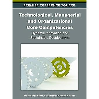 Technological Managerial and Organizational Core Competencies Dynamic Innovation and Sustainable Development by Nobre & Farley Simon