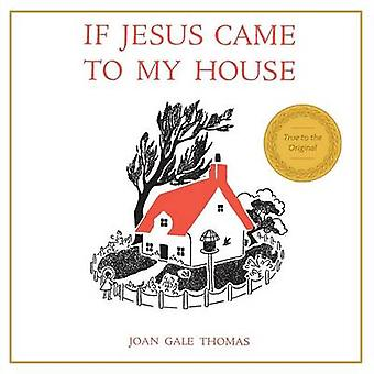 If Jesus Came to My House by Thomas & Joan G.