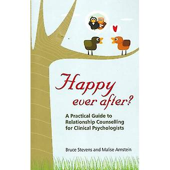 Happy Ever After A Practical Guide to Relationship Counselling for Clinical Psychologists by Stevens & Bruce