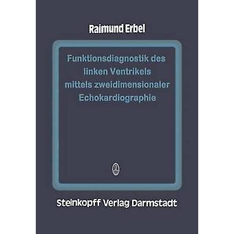 Funktionsdiagnostik des linken Ventrikels mittels zweidimensionaler Echokardiographie by Erbel & Raimund