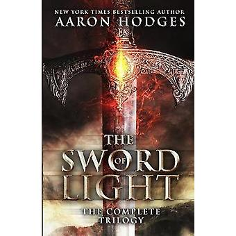 The Sword of Light The Complete Trilogy von Hodges & Aaron