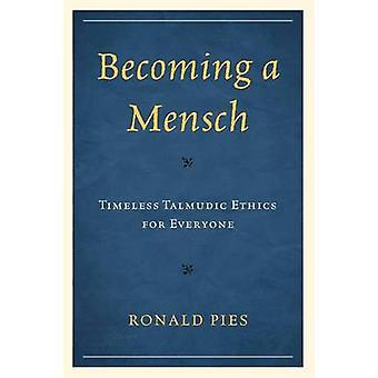 Becoming a Mensch Timeless Talmudic Ethics for Everyone by Pies & Ronald