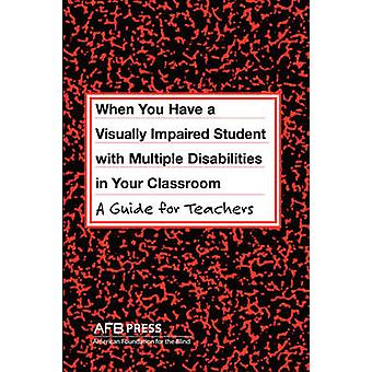 When You Have a Visually Impaired Student with Multiple Disabilities in Your Classroom A Guide for Teachers by Erin & Jane N.