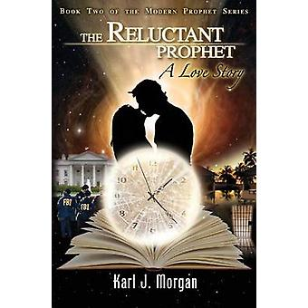The Reluctant Prophet A Love Story  Book Two of the Modern Prophet Series by Morgan & Karl J.