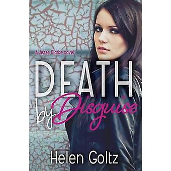 Death by Disguise by Goltz & Helen