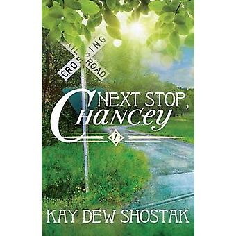 Next Stop Chancey by Shostak & Kay Dew