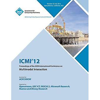 ICMI 12 Proceedings of the ACM International Conference on Multimodal Interaction by ICMI 12 Conference Committee