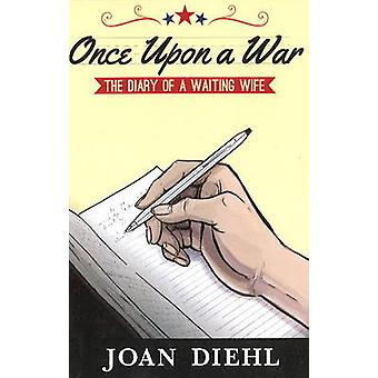 Once Upon a War The Diary of a Waiting Wife by Diehl & Joan