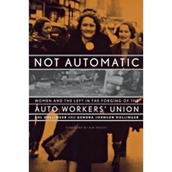 Not Automatic Women and the Left in the Forging of the Auto Workers Union by Dollinger & Sol