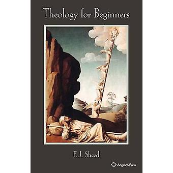 Theology for Beginners by Sheed & F. J.